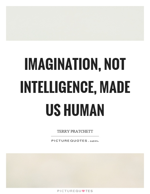 Imagination, not intelligence, made us human Picture Quote #1