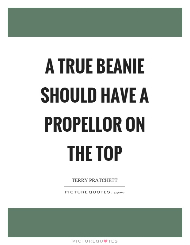 A true beanie should have a propellor on the top Picture Quote #1