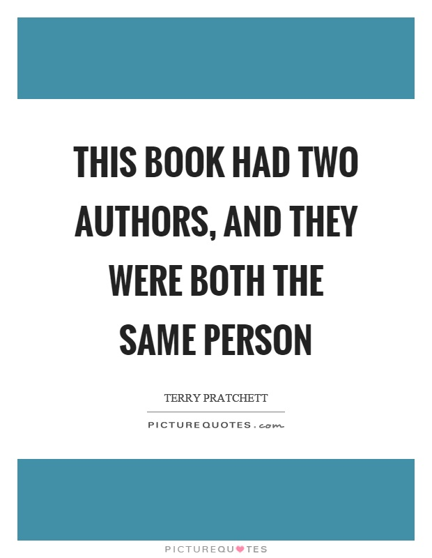 This book had two authors, and they were both the same person Picture Quote #1