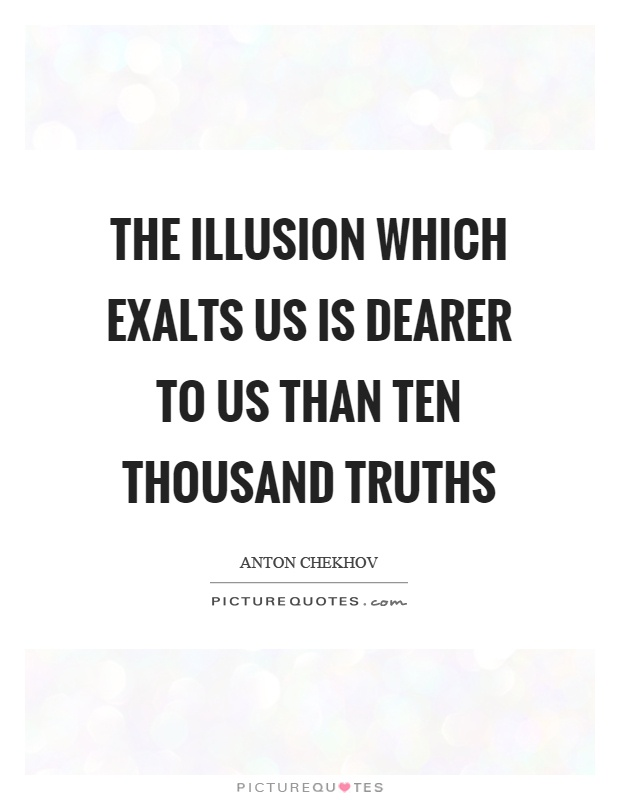 The illusion which exalts us is dearer to us than ten thousand truths Picture Quote #1