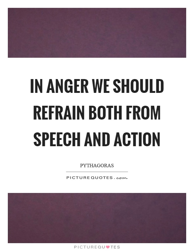 In anger we should refrain both from speech and action Picture Quote #1