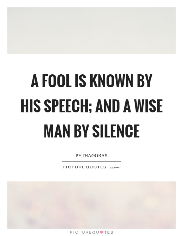 A fool is known by his speech; and a wise man by silence Picture Quote #1