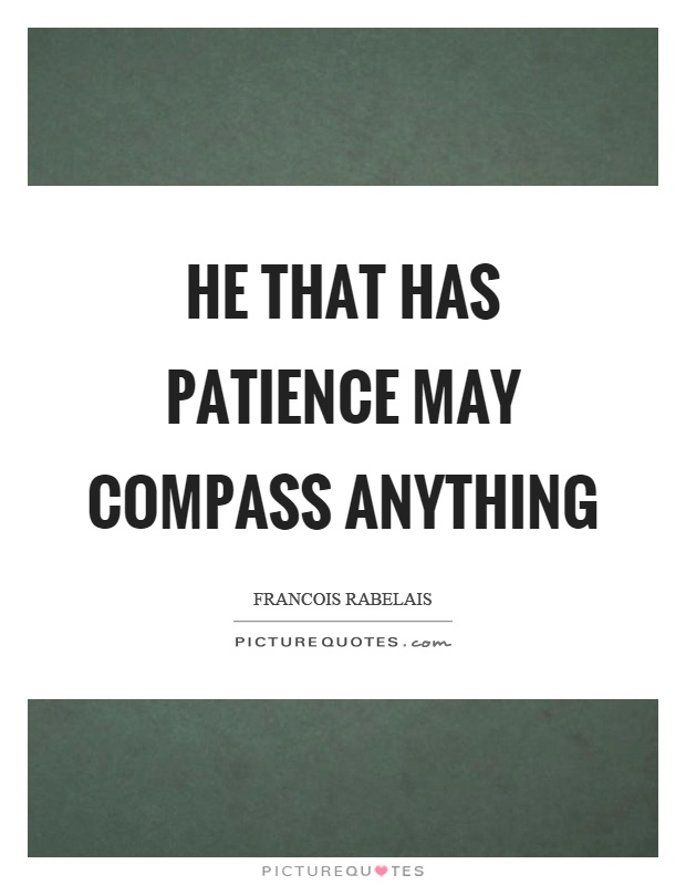He that has patience may compass anything Picture Quote #1