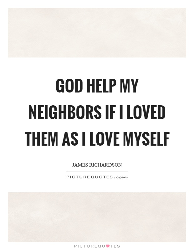 God help my neighbors if I loved them as I love myself Picture Quote #1