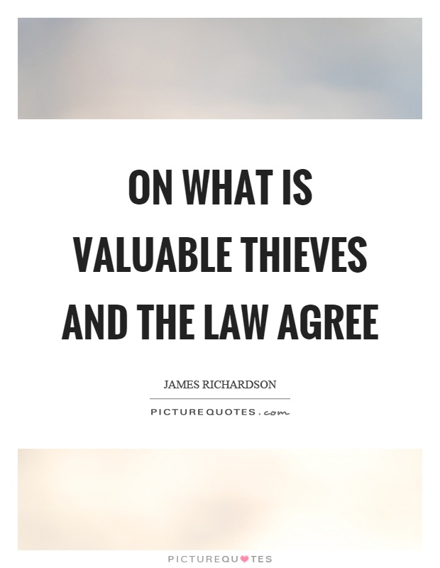 On what is valuable thieves and the law agree Picture Quote #1
