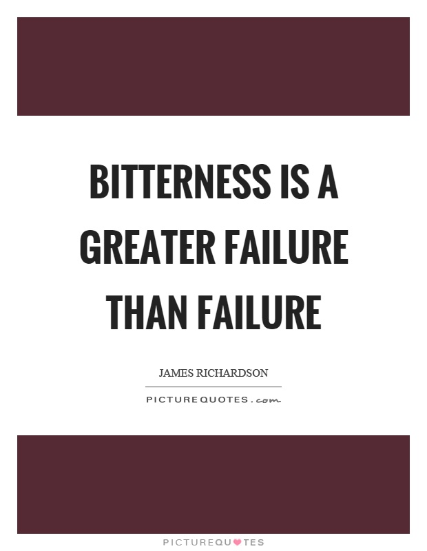 Bitterness is a greater failure than failure Picture Quote #1