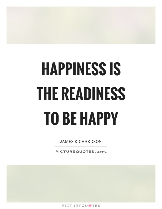 Happiness is the readiness to be happy Picture Quote #1
