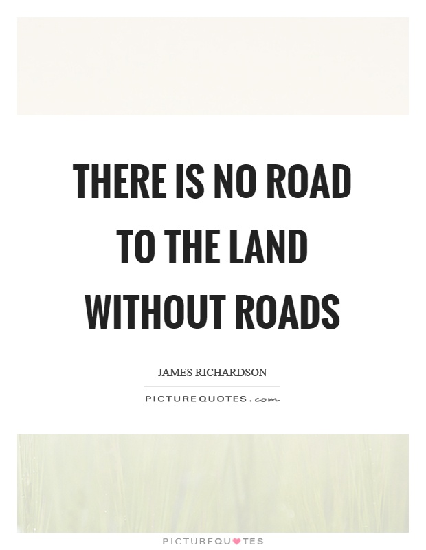 There is no road to the land without roads Picture Quote #1