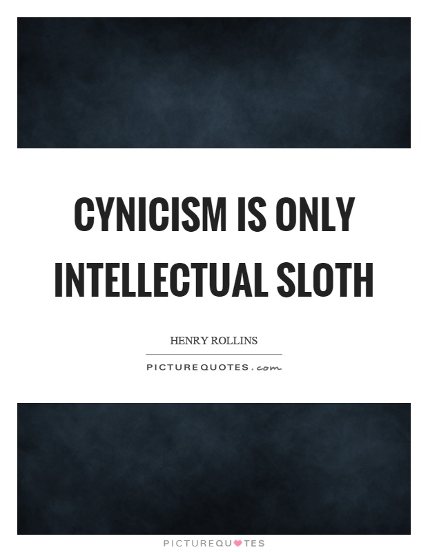 Cynicism is only intellectual sloth Picture Quote #1