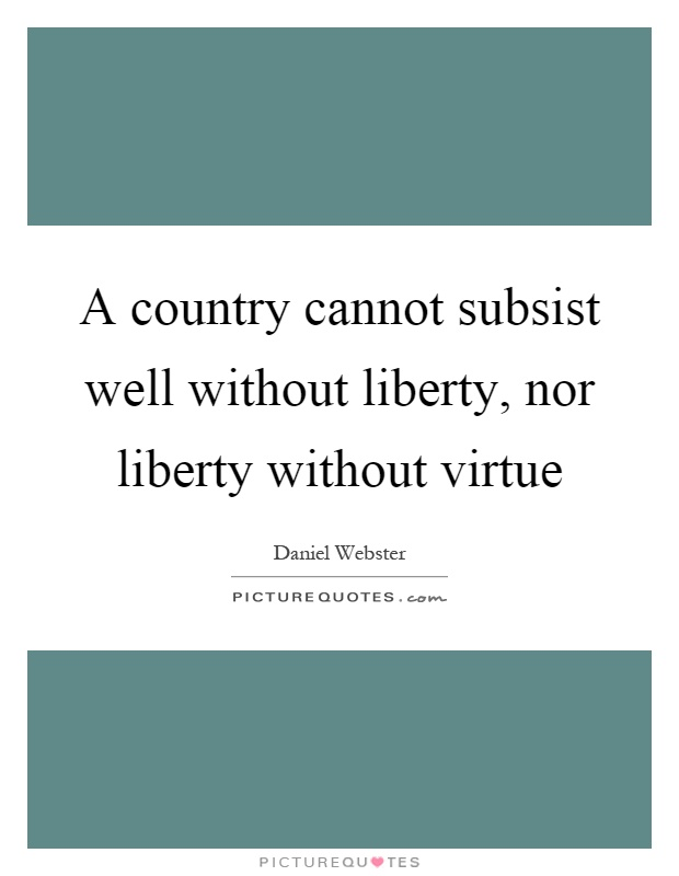A country cannot subsist well without liberty, nor liberty without virtue Picture Quote #1