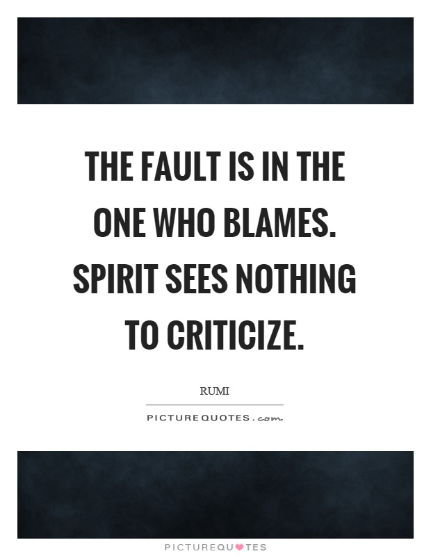 The fault is in the one who blames. Spirit sees nothing to criticize Picture Quote #1