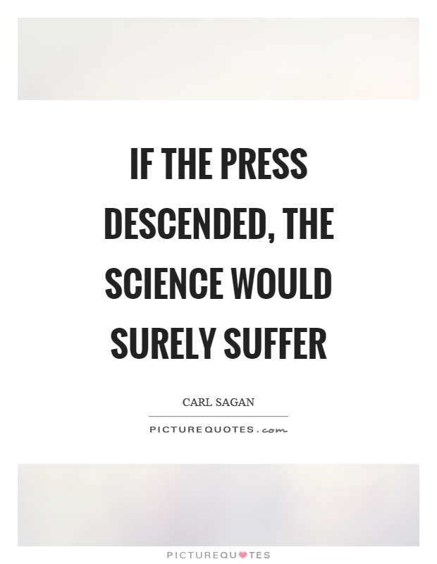If the press descended, the science would surely suffer Picture Quote #1