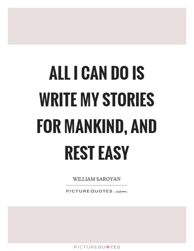 All I can do is write my stories for mankind, and rest easy Picture Quote #1