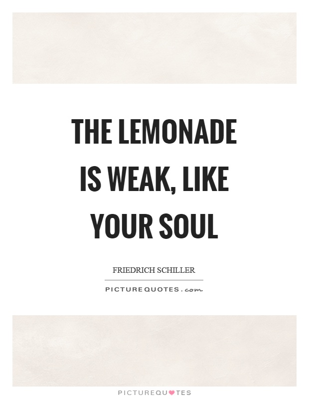 The lemonade is weak, like your soul Picture Quote #1