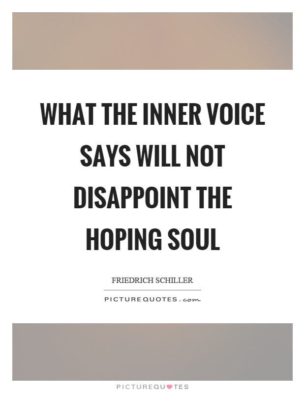What the inner voice says will not disappoint the hoping soul Picture Quote #1