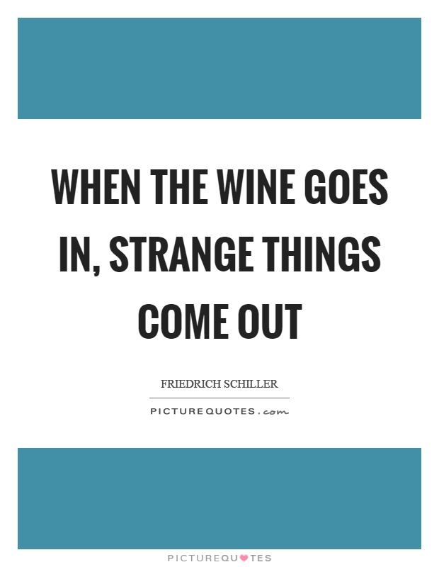 When the wine goes in, strange things come out Picture Quote #1
