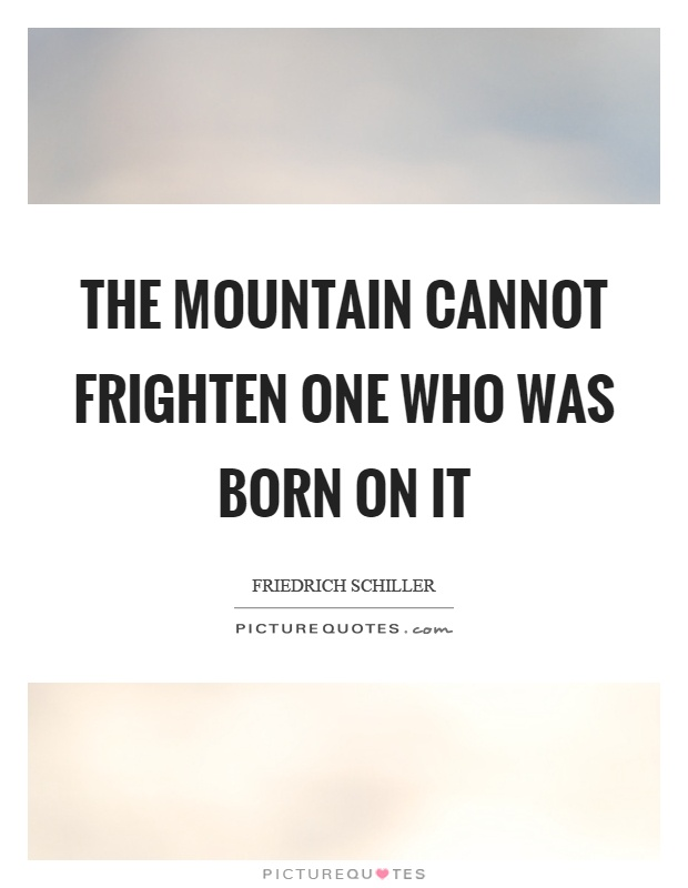 The mountain cannot frighten one who was born on it Picture Quote #1