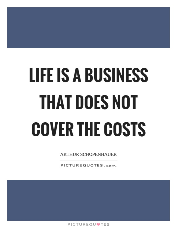 Life is a business that does not cover the costs Picture Quote #1