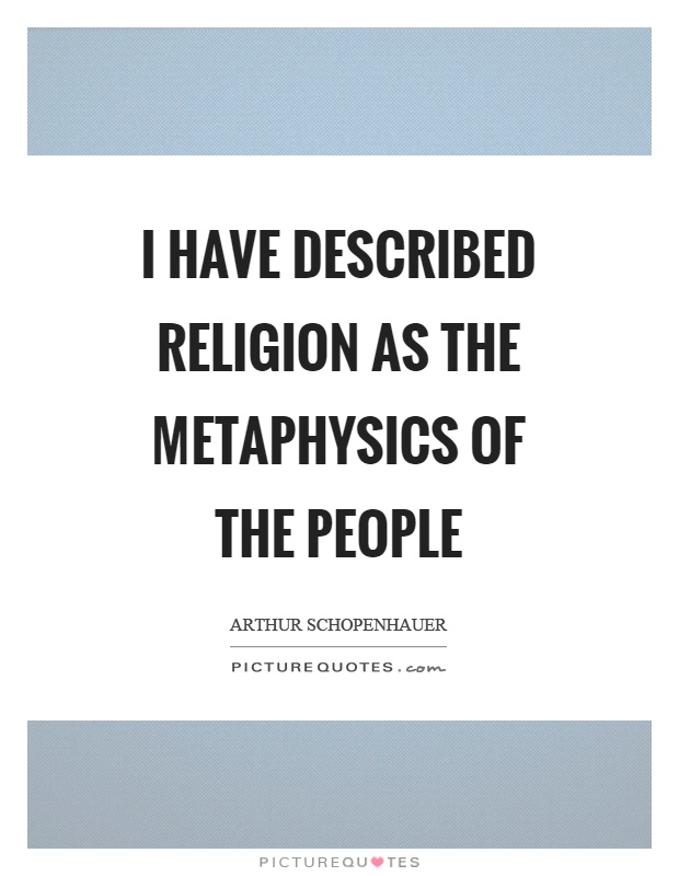 I have described religion as the metaphysics of the people Picture Quote #1