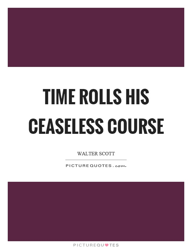 Time rolls his ceaseless course Picture Quote #1