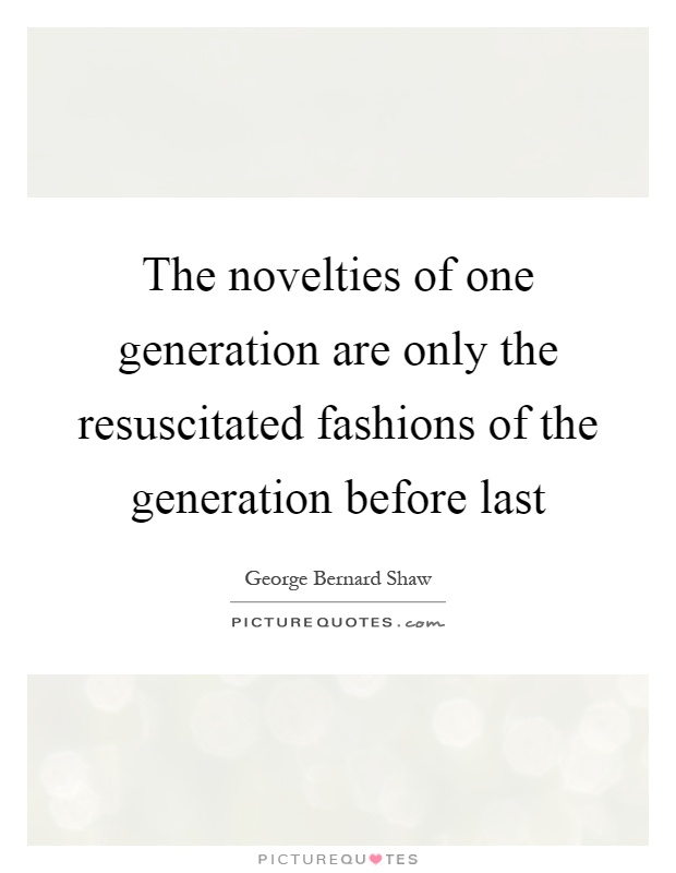 The novelties of one generation are only the resuscitated fashions of the generation before last Picture Quote #1