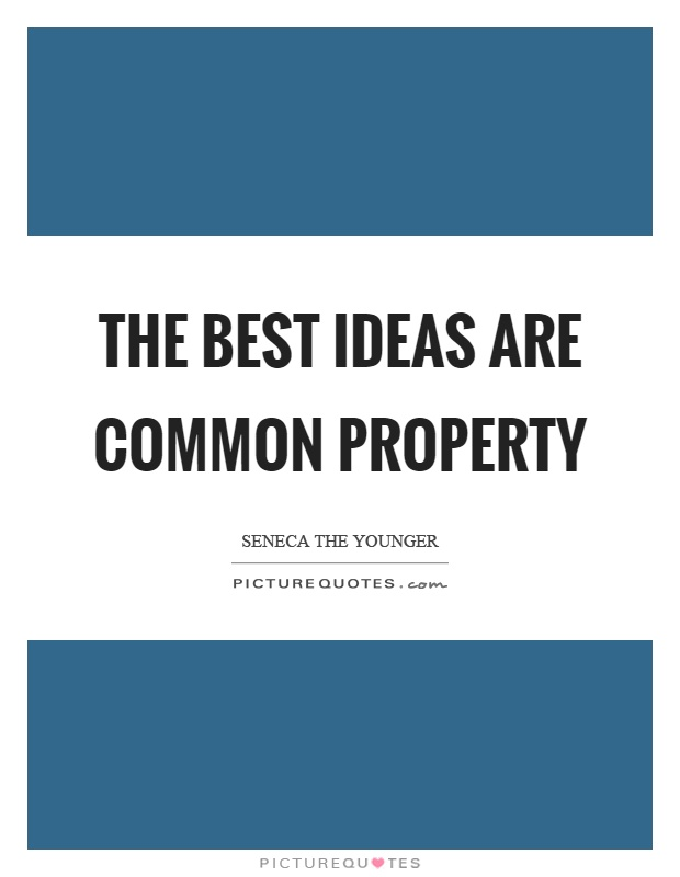The best ideas are common property Picture Quote #1