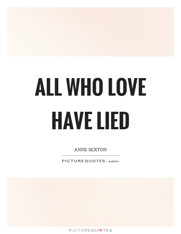 All who love have lied Picture Quote #1