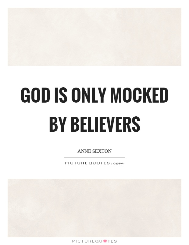 God is only mocked by believers Picture Quote #1