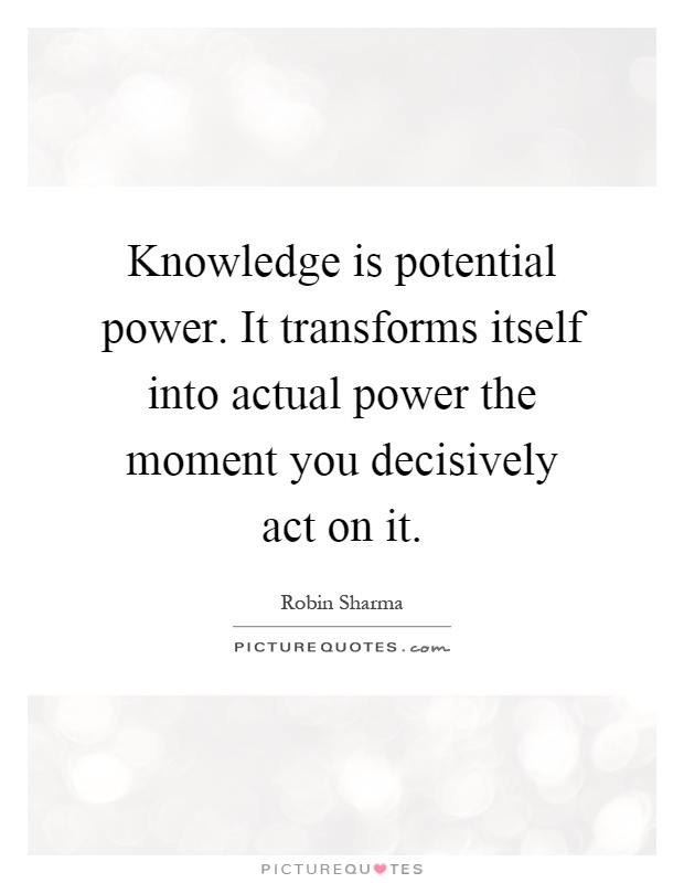 """knowledge is only potential power As you may have read in my bio, the power of now was the book that began  my interest  """"knowledge is only potential power"""", he explains."""