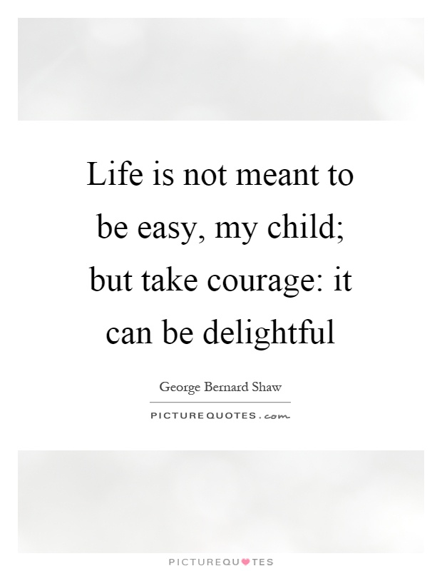 Life is not meant to be easy, my child; but take courage: it can be delightful Picture Quote #1