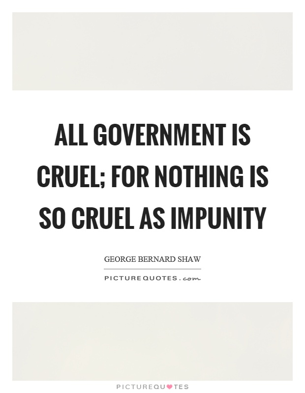 All government is cruel; for nothing is so cruel as impunity Picture Quote #1