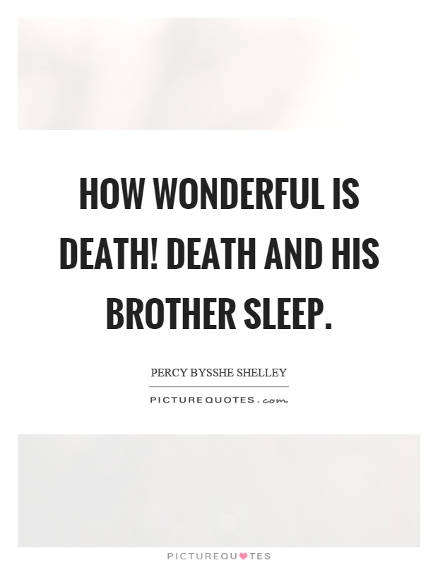How wonderful is death! Death and his brother sleep Picture Quote #1