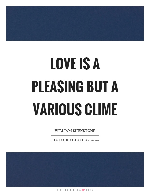 Love is a pleasing but a various clime Picture Quote #1