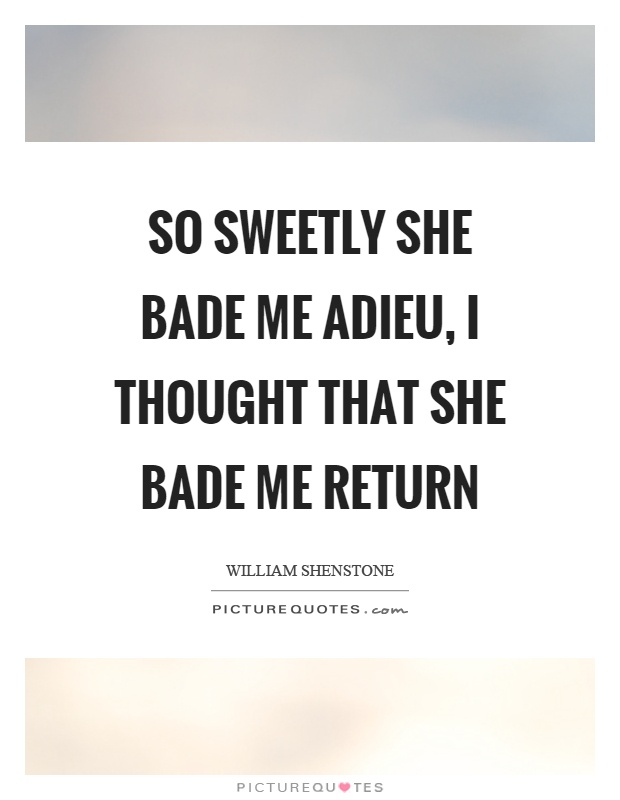So sweetly she bade me adieu, I thought that she bade me return Picture Quote #1