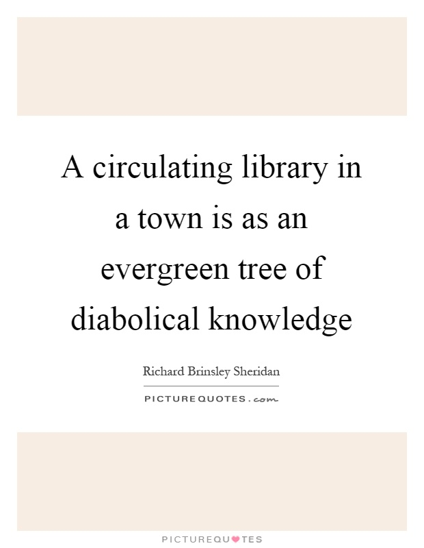 A circulating library in a town is as an evergreen tree of diabolical knowledge Picture Quote #1