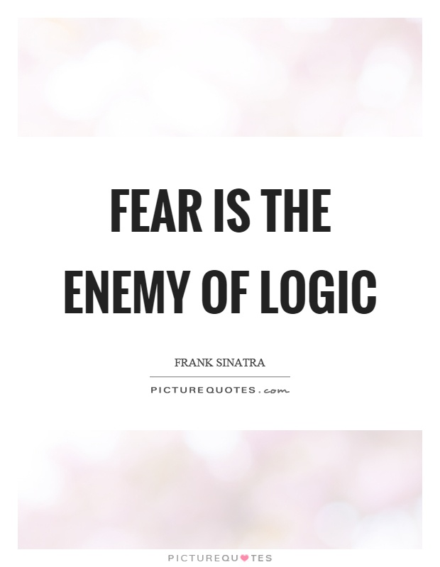 Fear is the enemy of logic Picture Quote #1
