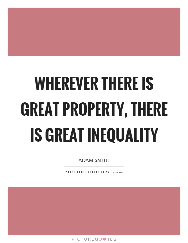 Wherever there is great property, there is great inequality Picture Quote #1