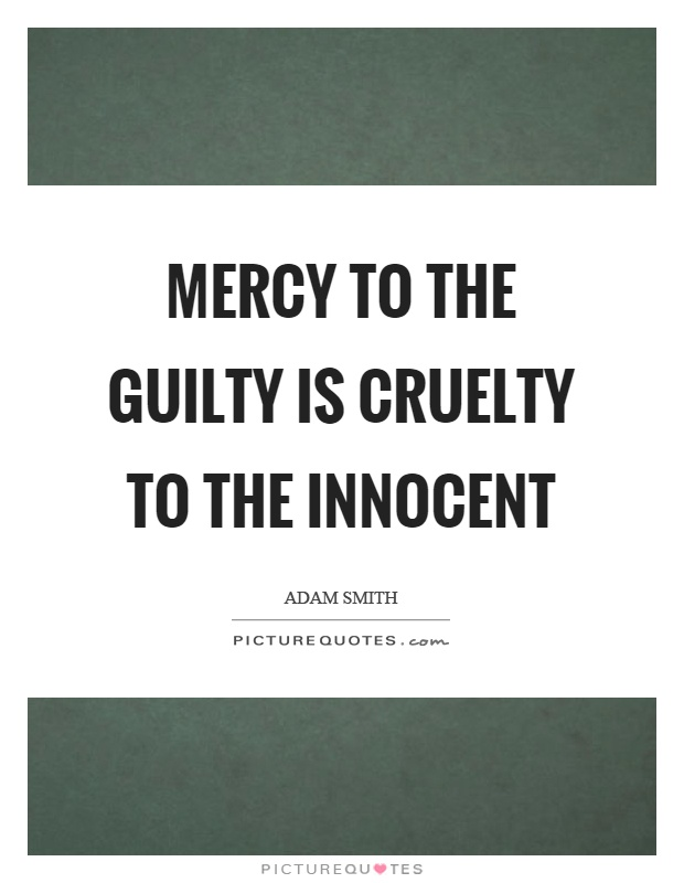 Mercy to the guilty is cruelty to the innocent Picture Quote #1