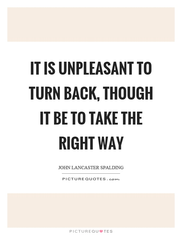 It is unpleasant to turn back, though it be to take the right way Picture Quote #1