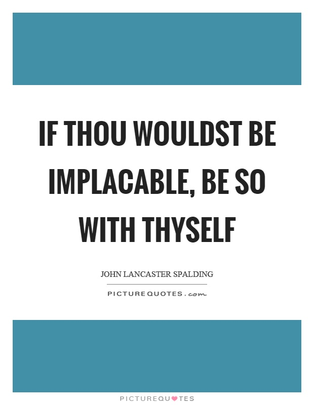 If thou wouldst be implacable, be so with thyself Picture Quote #1