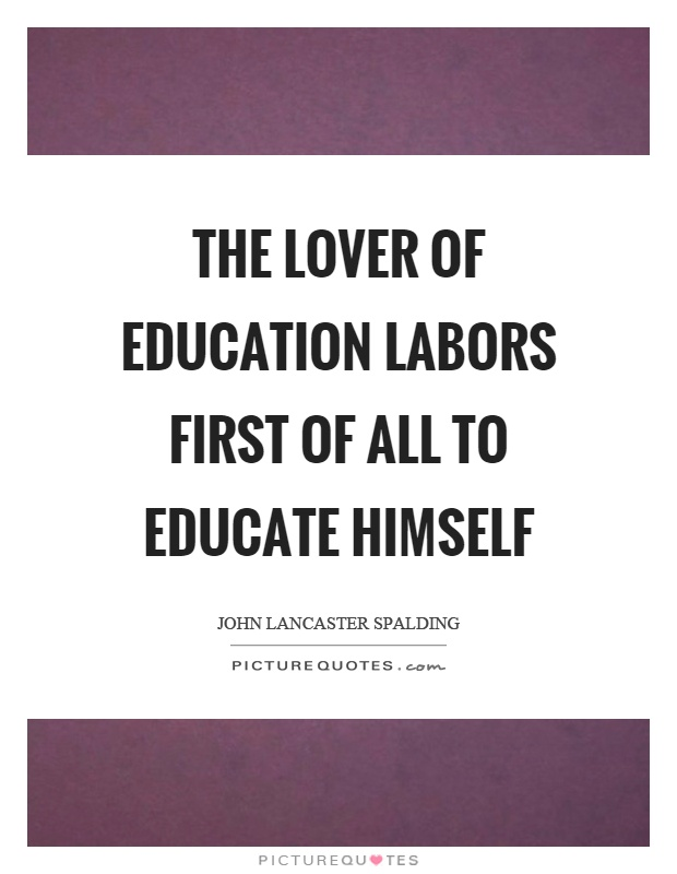 The lover of education labors first of all to educate himself Picture Quote #1