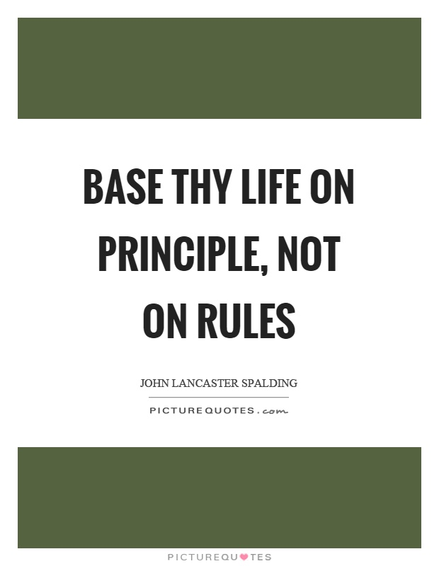 Base thy life on principle, not on rules Picture Quote #1