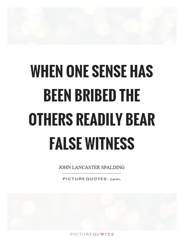 When one sense has been bribed the others readily bear false witness Picture Quote #1