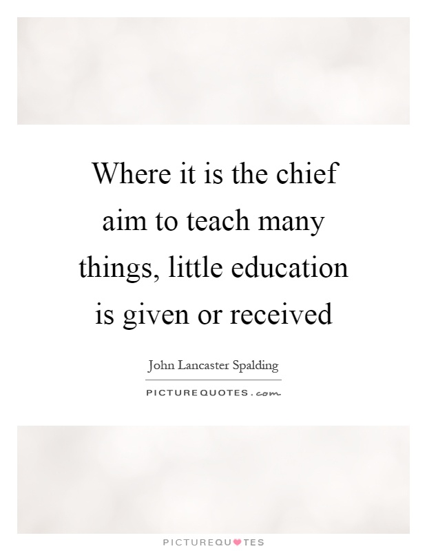 Where it is the chief aim to teach many things, little education is given or received Picture Quote #1