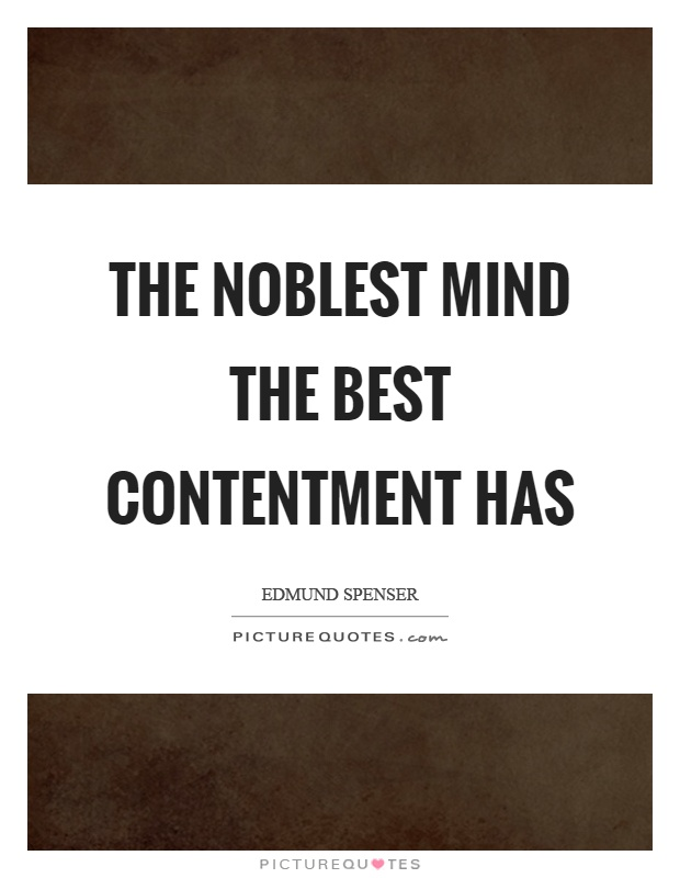 The noblest mind the best contentment has Picture Quote #1