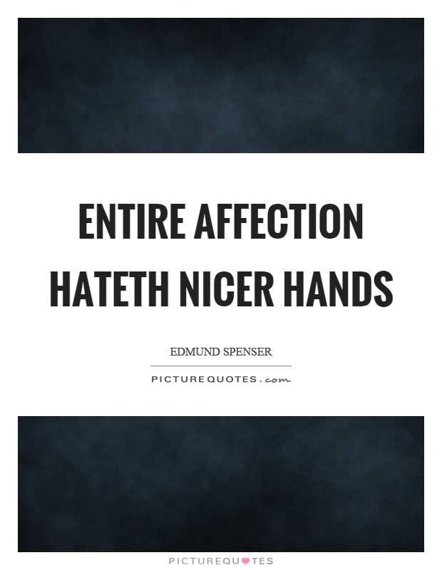 Entire affection hateth nicer hands Picture Quote #1