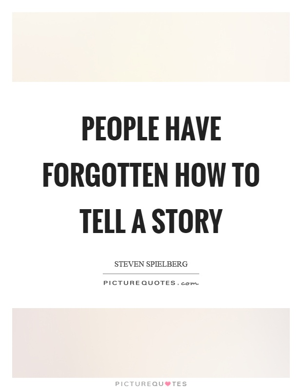 People have forgotten how to tell a story Picture Quote #1