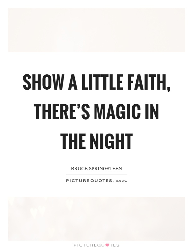 Show a little faith, there's magic in the night Picture Quote #1