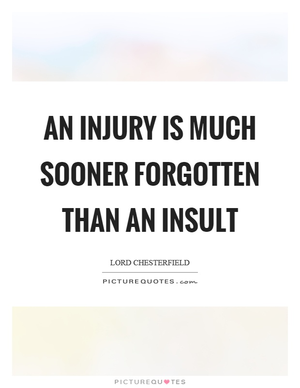 An injury is much sooner forgotten than an insult Picture Quote #1