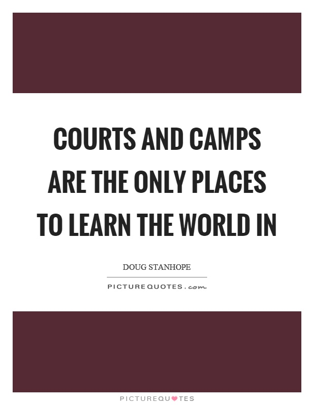 Courts and camps are the only places to learn the world in Picture Quote #1